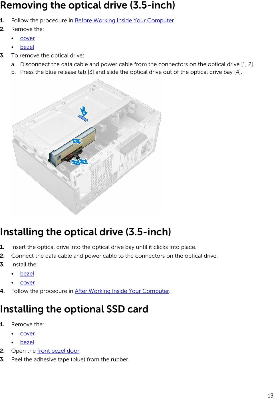 Installing the optical drive (3.5-inch) 1. Insert the optical drive into the optical drive bay until it clicks into place. 2.