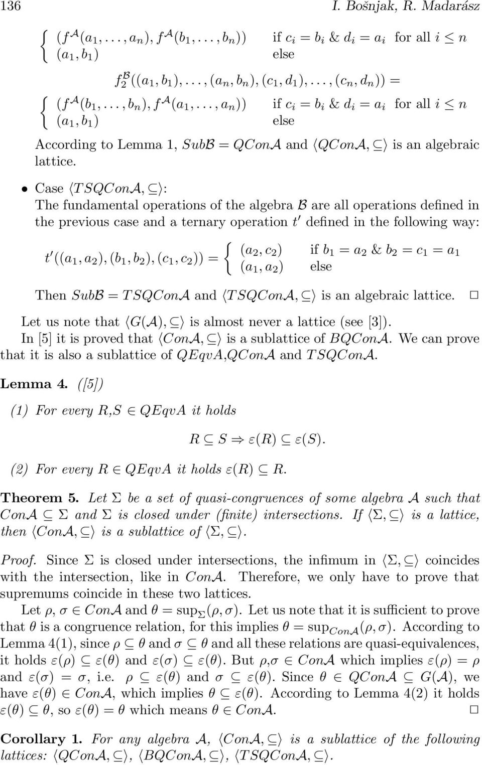 Case T SQConA, : The fundamental operations of the algebra B are all operations defined in the previous case and a ternary operation t defined in the following way: { t (a2, c ((a 1, a 2 ), (b 1, b 2