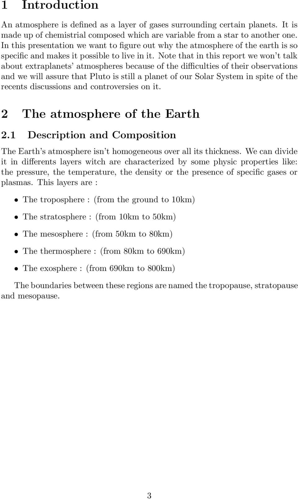 Note that in this report we won t talk about extraplanets atmospheres because of the difficulties of their observations and we will assure that Pluto is still a planet of our Solar System in spite of