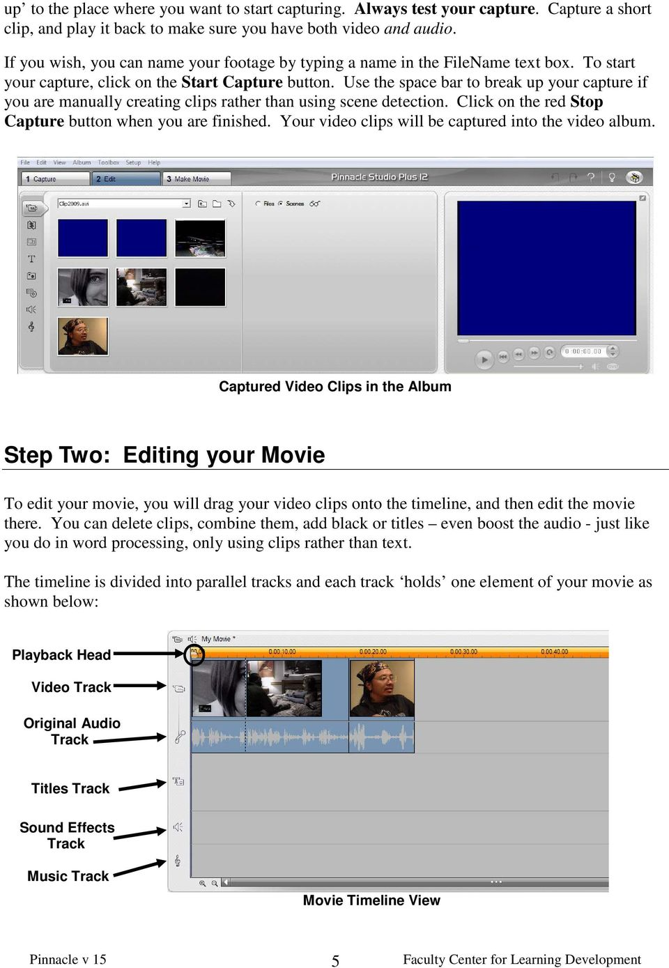 Use the space bar to break up your capture if you are manually creating clips rather than using scene detection. Click on the red Stop Capture button when you are finished.