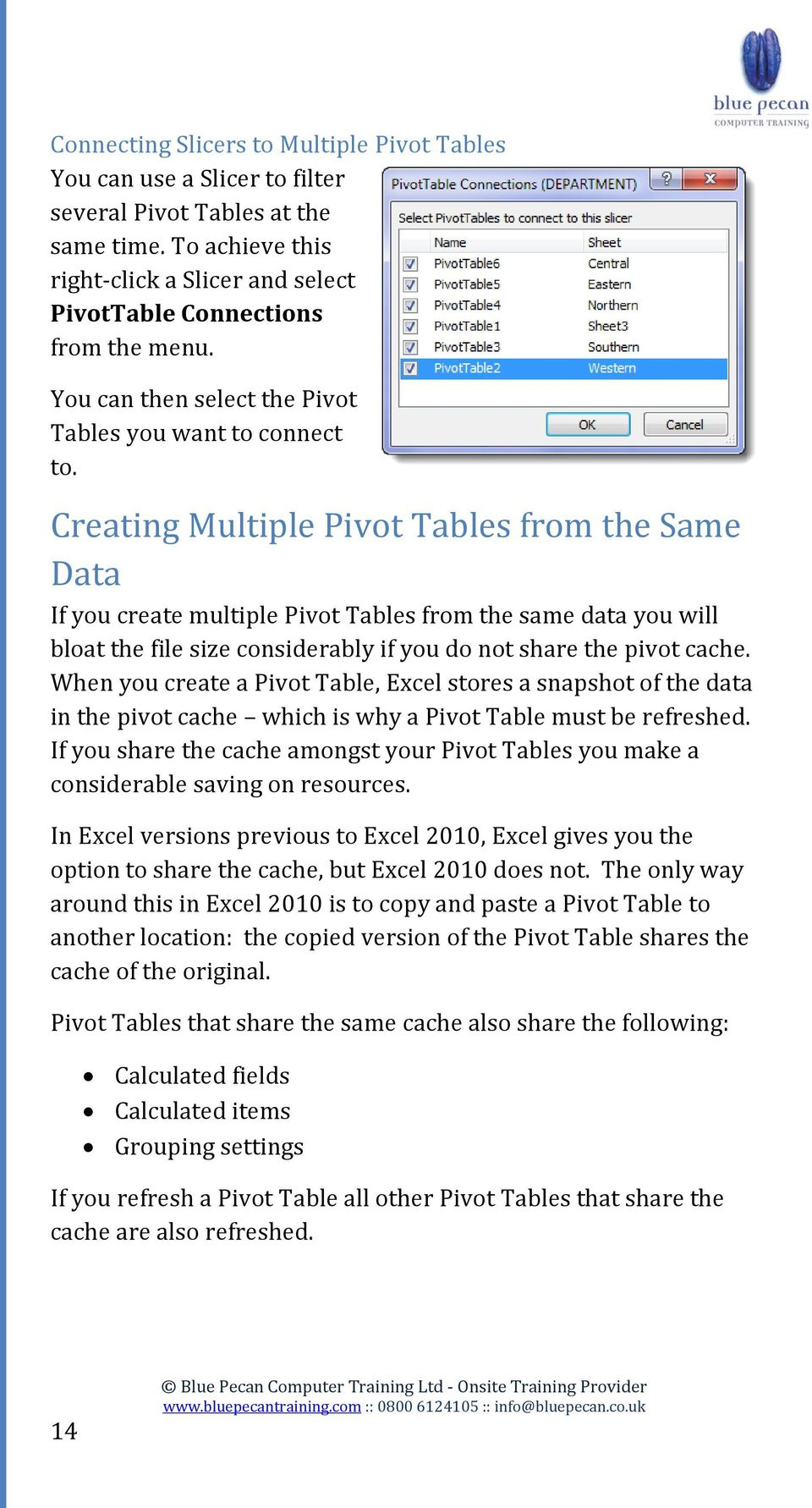 Creating Multiple Pivot Tables from the Same Data If you create multiple Pivot Tables from the same data you will bloat the file size considerably if you do not share the pivot cache.