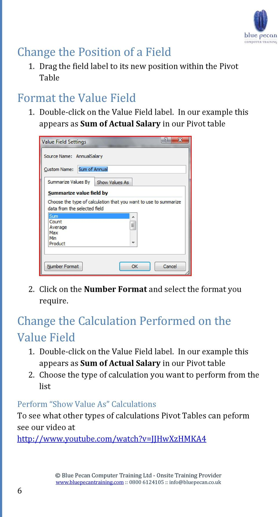Change the Calculation Performed on the Value Field 1. Double-click on the Value Field label. In our example this appears as Sum of Actual Salary in our Pivot table 2.