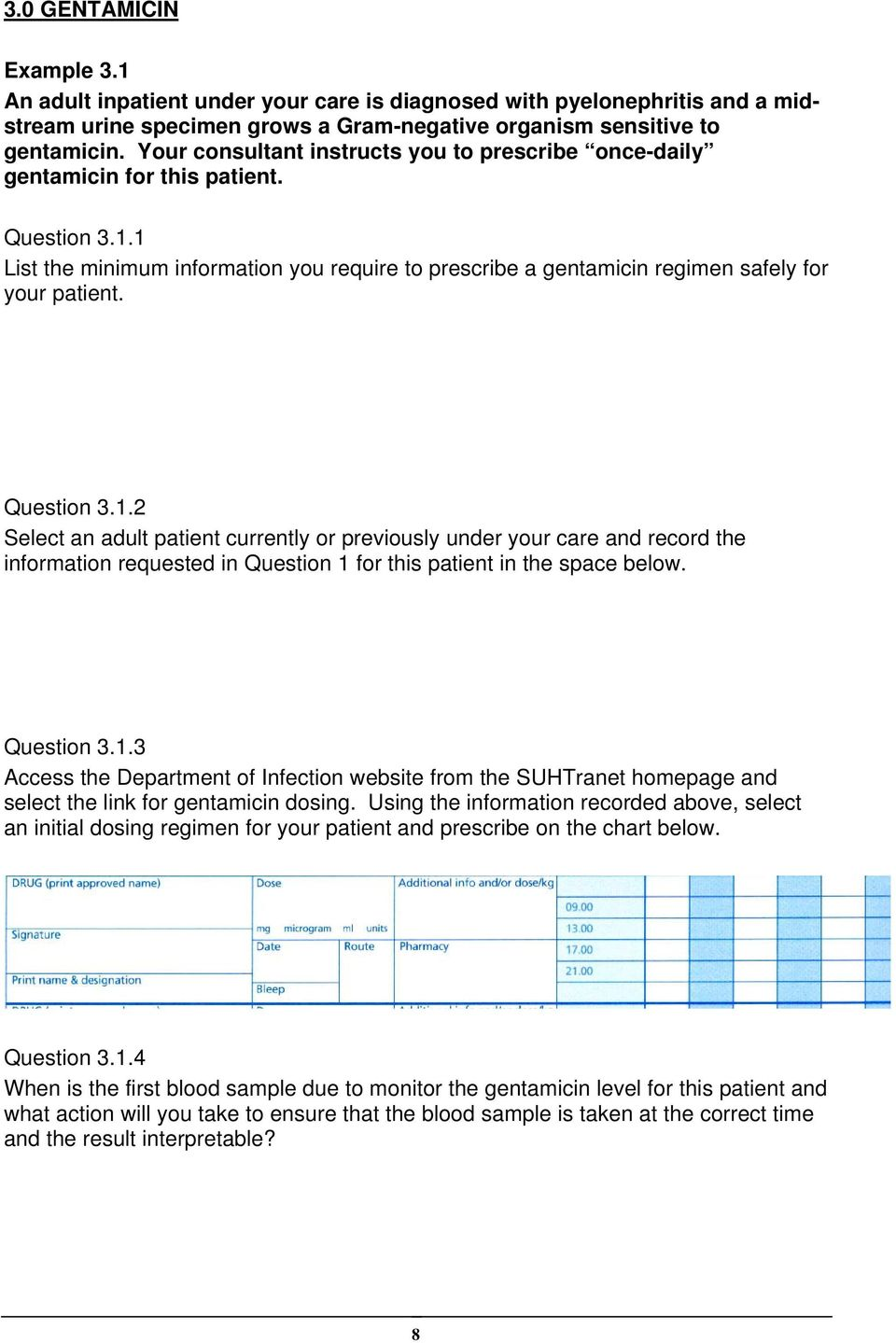 Question 3.1.2 Select an adult patient currently or previously under your care and record the information requested in Question 1 for this patient in the space below. Question 3.1.3 Access the Department of Infection website from the SUHTranet homepage and select the link for gentamicin dosing.