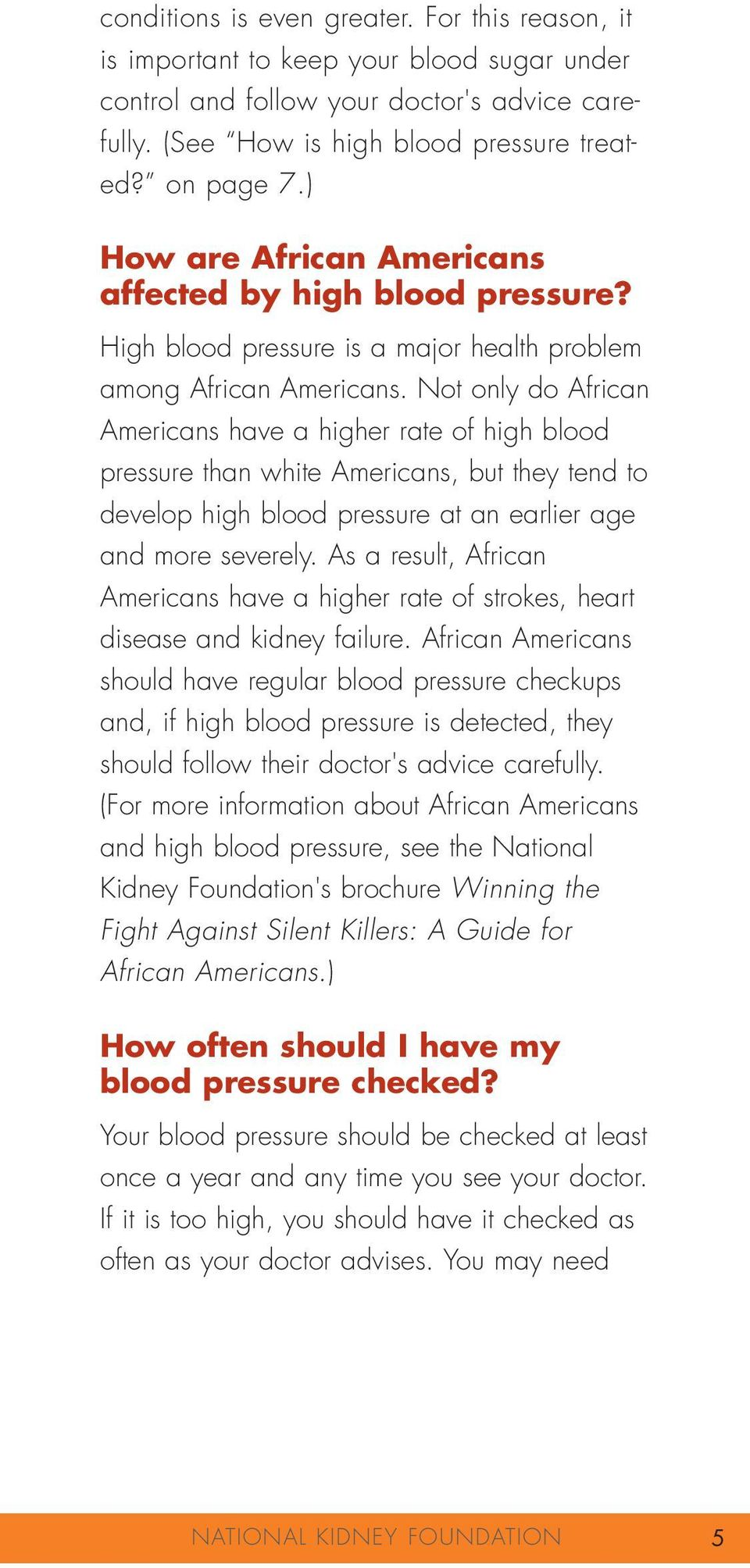 Not only do African Americans have a higher rate of high blood pressure than white Americans, but they tend to develop high blood pressure at an earlier age and more severely.