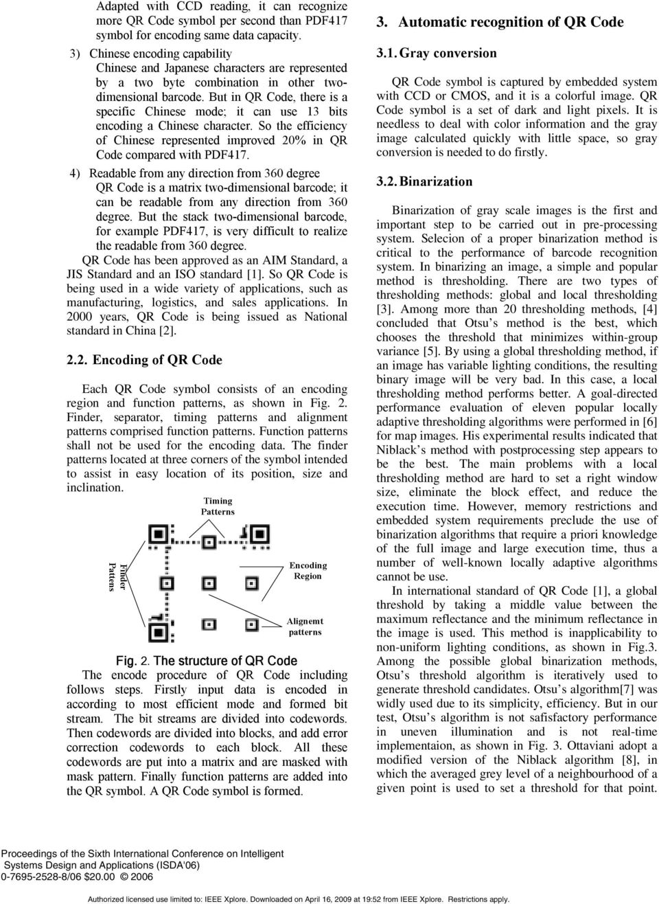 But in QR Code, there is a specific Chinese mode; it can use 13 bits encoding a Chinese character. So the efficiency of Chinese represented improved 20% in QR Code compared with PDF417.