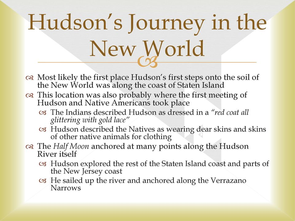 with gold lace Hudson described the Natives as wearing dear skins and skins of other native animals for clothing The Half Moon anchored at many points along the