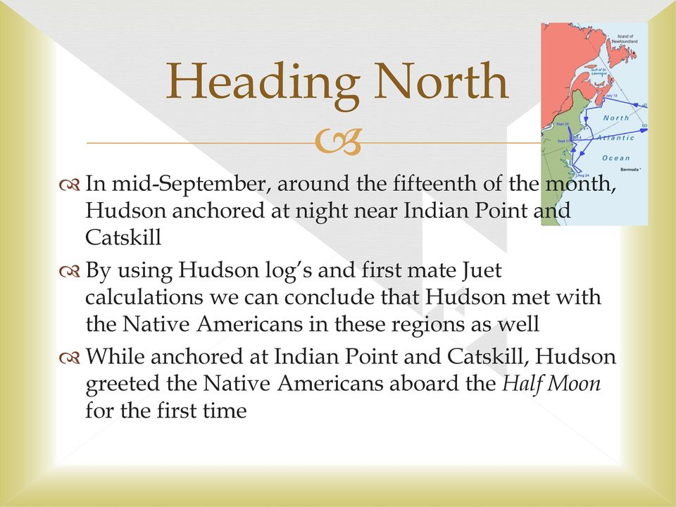 conclude that Hudson met with the Native Americans in these regions as well While anchored at