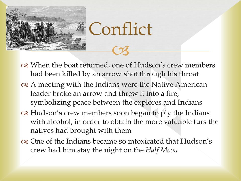 explores and Indians Hudson s crew members soon began to ply the Indians with alcohol, in order to obtain the more valuable