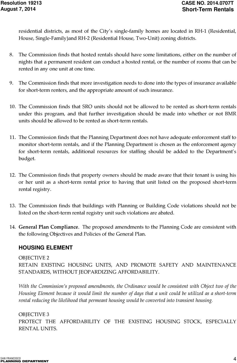 The Commission finds that hosted rentals should have some limitations, either on the number of nights that a permanent resident can conduct a hosted rental, or the number of rooms that can be rented