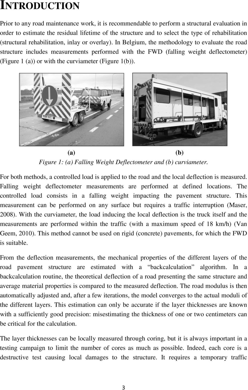 In Belgium, the methodology to evaluate the road structure includes measurements performed with the FWD (falling weight deflectometer) (Figure 1 (a)) or with the curviameter (Figure 1(b)).