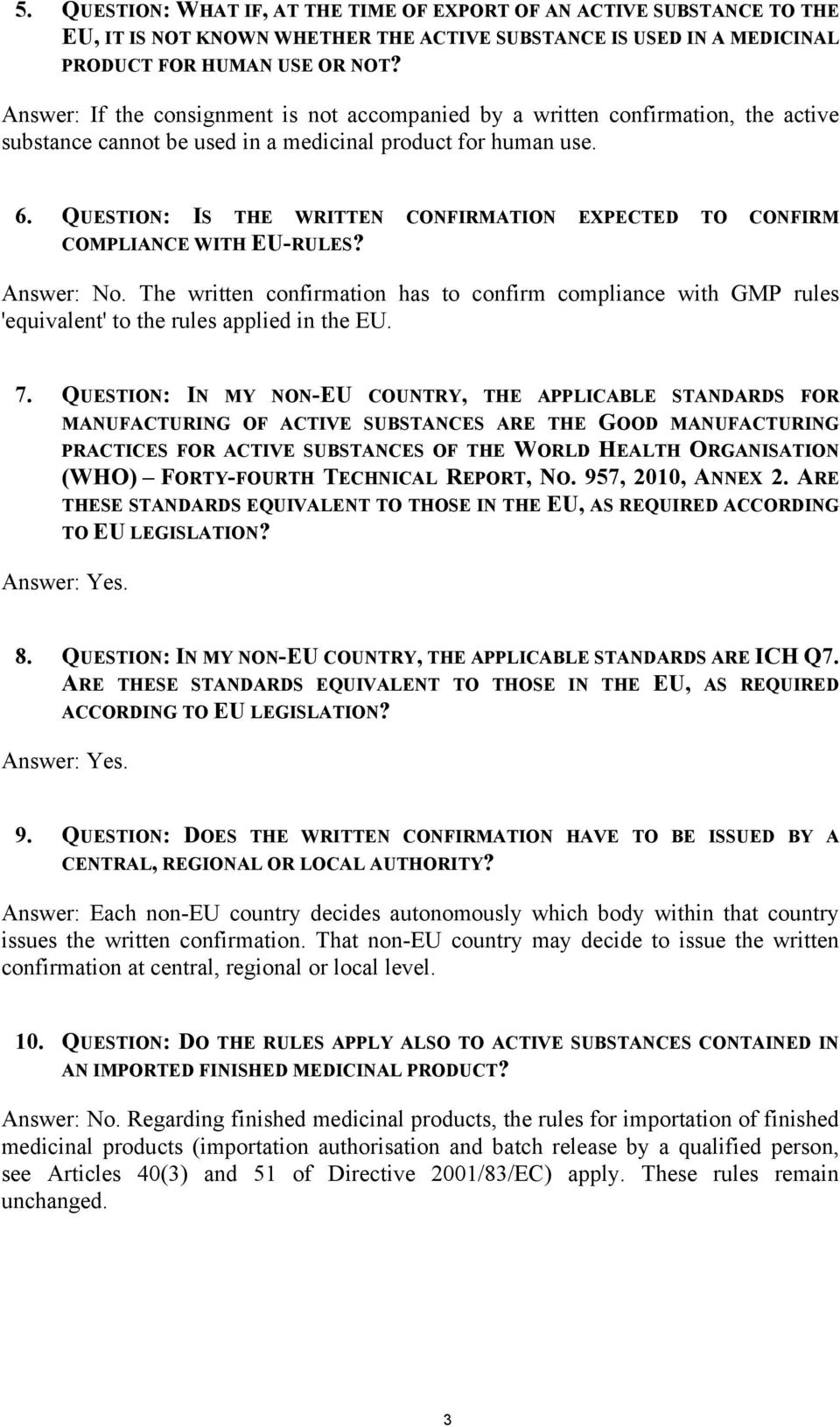 QUESTION: IS THE WRITTEN CONFIRMATION EXPECTED TO CONFIRM COMPLIANCE WITH EU-RULES? Answer: No.