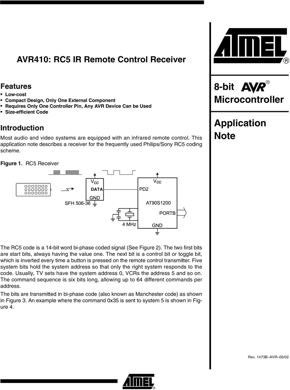 8-bit Microcontroller Application Note Figure 1. RC5 Receiver DATA The RC5 code is a 14-bit word bi-phase coded signal (See Figure 2). The two first bits are start bits, always having the value one.