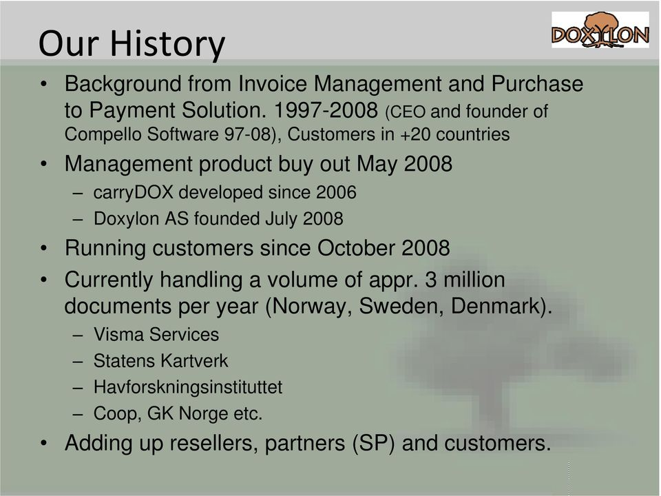 carrydox developed since 2006 AS founded July 2008 Running customers since October 2008 Currently handling a volume of appr.