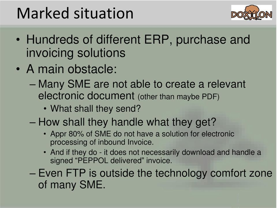 Appr 80% of SME do not have a solution for electronic processing of inbound Invoice.