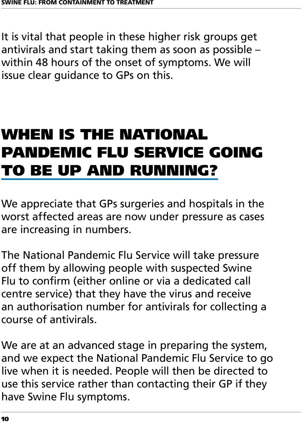 We appreciate that GPs surgeries and hospitals in the worst affected areas are now under pressure as cases are increasing in numbers.