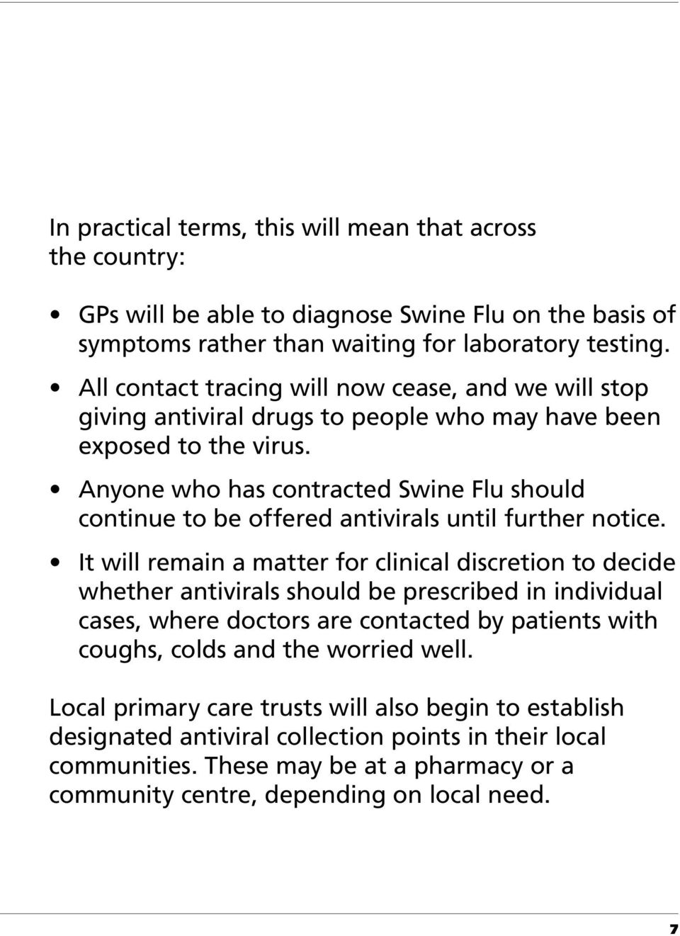 Anyone who has contracted Swine Flu should continue to be offered antivirals until further notice.