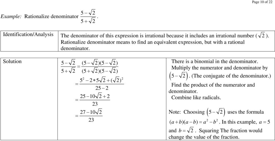 5 (5 )(5 ) 5+ (5+ )(5 ) 5 5 + ( ) 5 5 0 + 7 0 There is a binomial in the denominator. Multiply the numerator and denominator by ( 5 ).