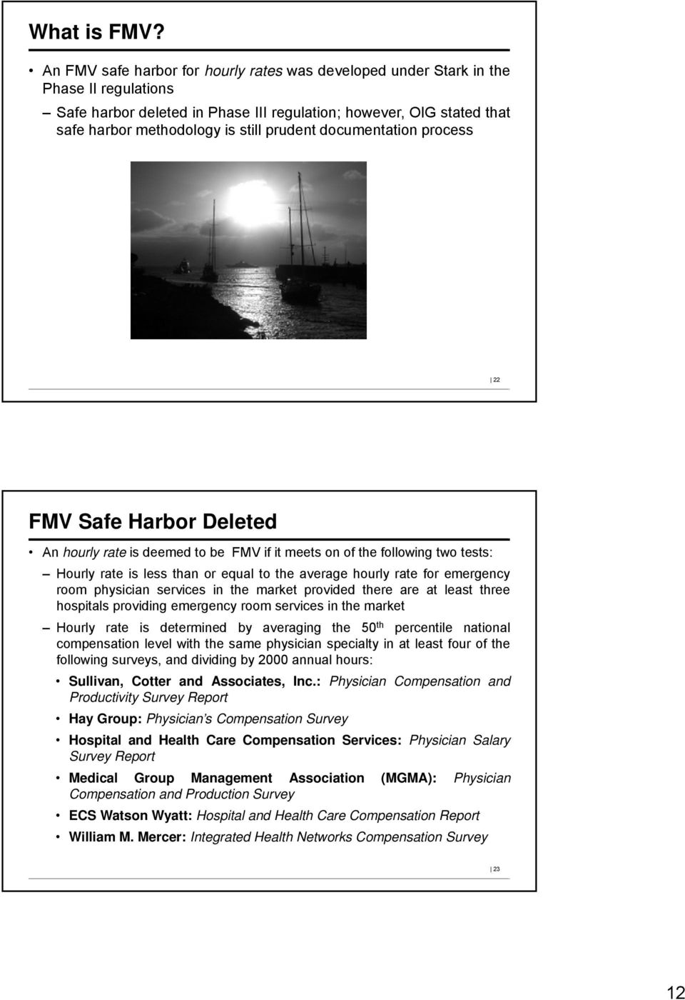 prudent documentation process 22 FMV Safe Harbor Deleted An hourly rate is deemed to be FMV if it meets on of the following two tests: Hourly rate is less than or equal to the average hourly rate for
