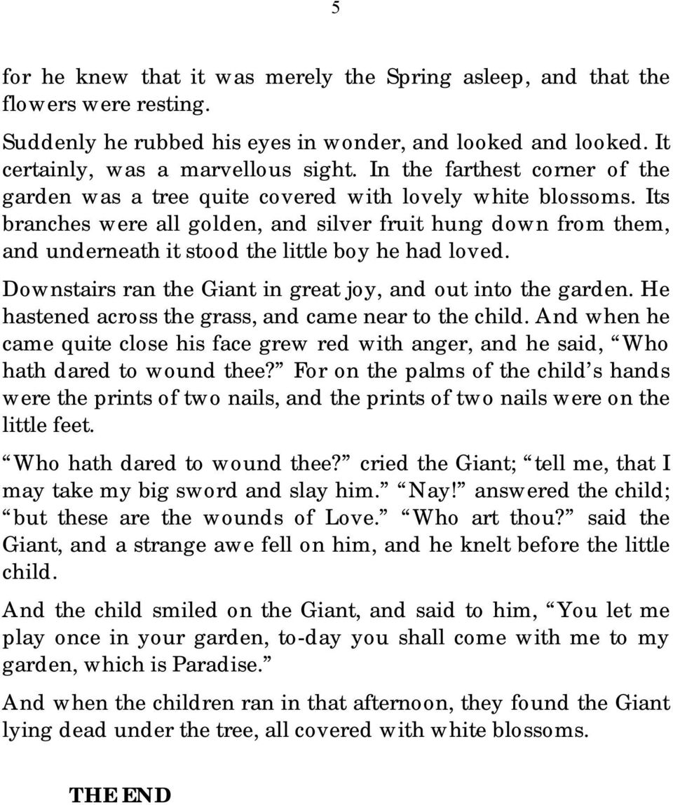 Its branches were all golden, and silver fruit hung down from them, and underneath it stood the little boy he had loved. Downstairs ran the Giant in great joy, and out into the garden.