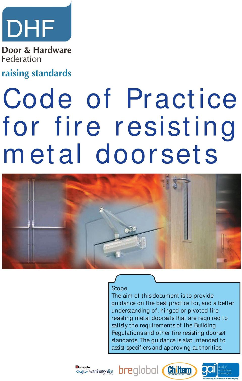 fire resisting doorset standards. The guidance is also intended to assist specifiers and approving authorities.