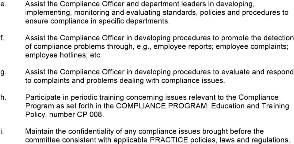 Assist the Compliance Officer in developing procedures to evaluate and respond to complaints and problems dealing with compliance issues. h.