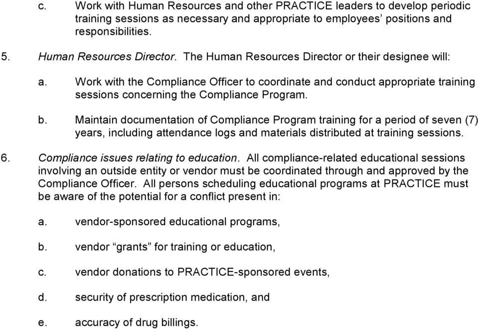 Maintain documentation of Compliance Program training for a period of seven (7) years, including attendance logs and materials distributed at training sessions. 6.