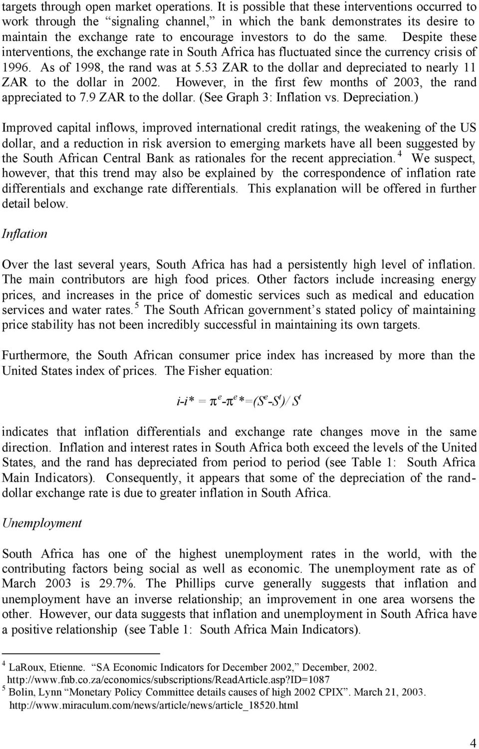 Despite these interventions, the exchange rate in South Africa has fluctuated since the currency crisis of 1996. As of 1998, the rand was at 5.