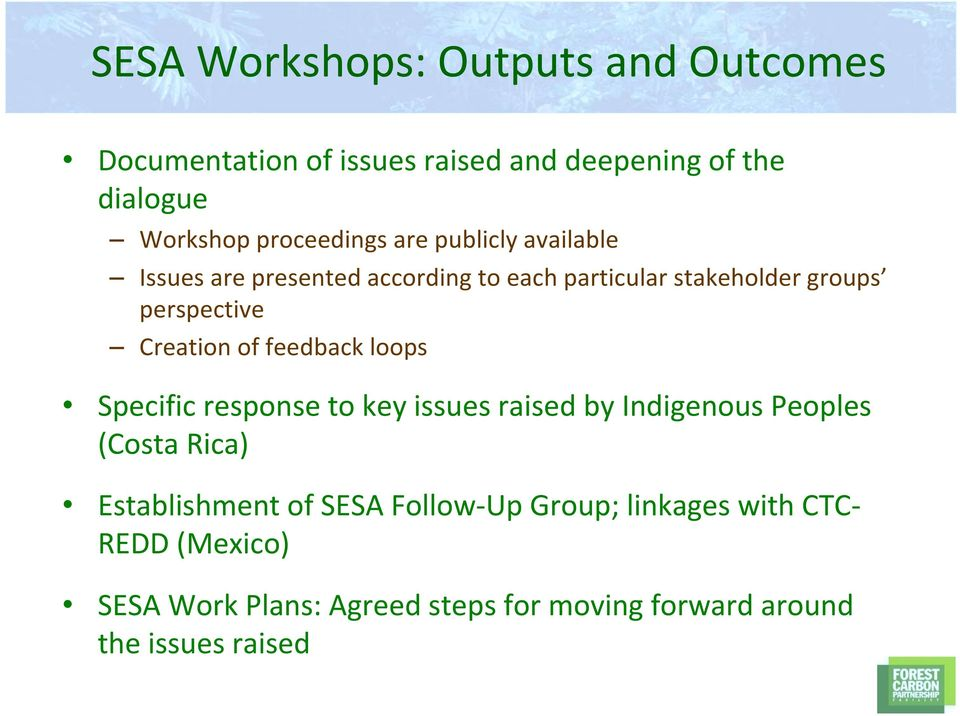 Creation of feedback loops Specific response to key issues raised by Indigenous Peoples (Costa Rica) Establishment