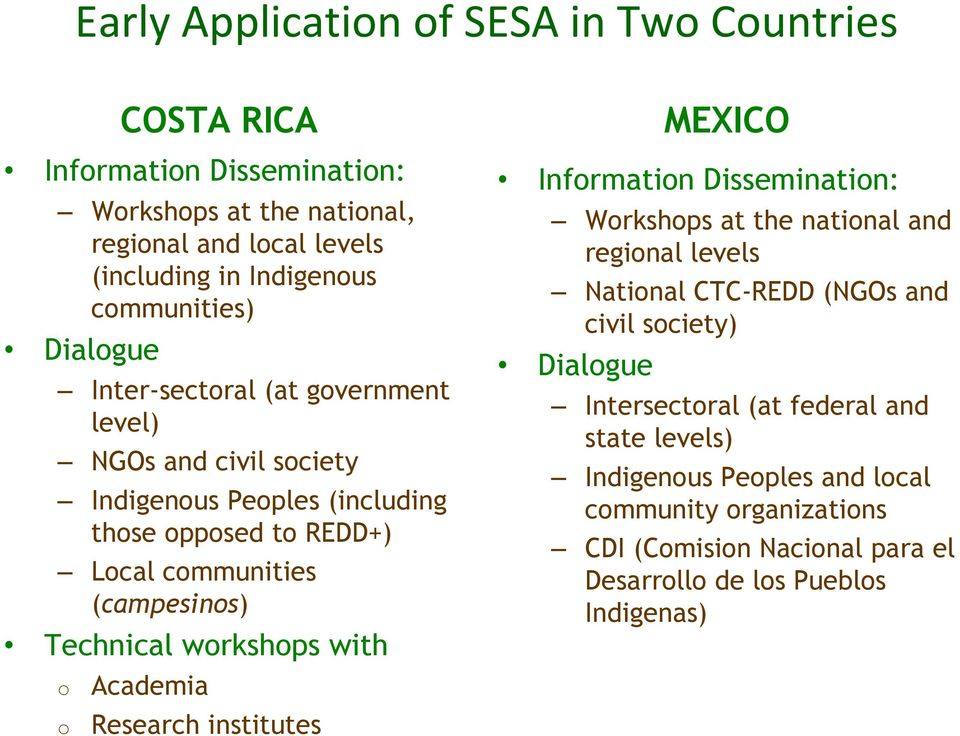 o o COSTA RICA Academia Research institutes MEXICO Information Dissemination: Workshops at the national and regional levels National CTC-REDD (NGOs and civil society)