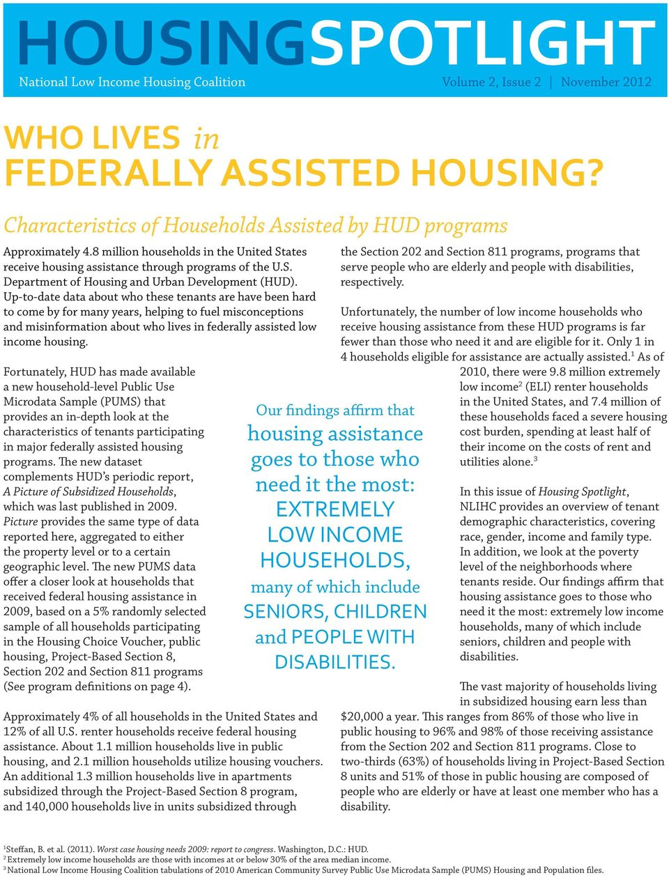 Up-to-date data about who these tenants are have been hard to come by for many years, helping to fuel misconceptions and misinformation about who lives in federally assisted low income housing.