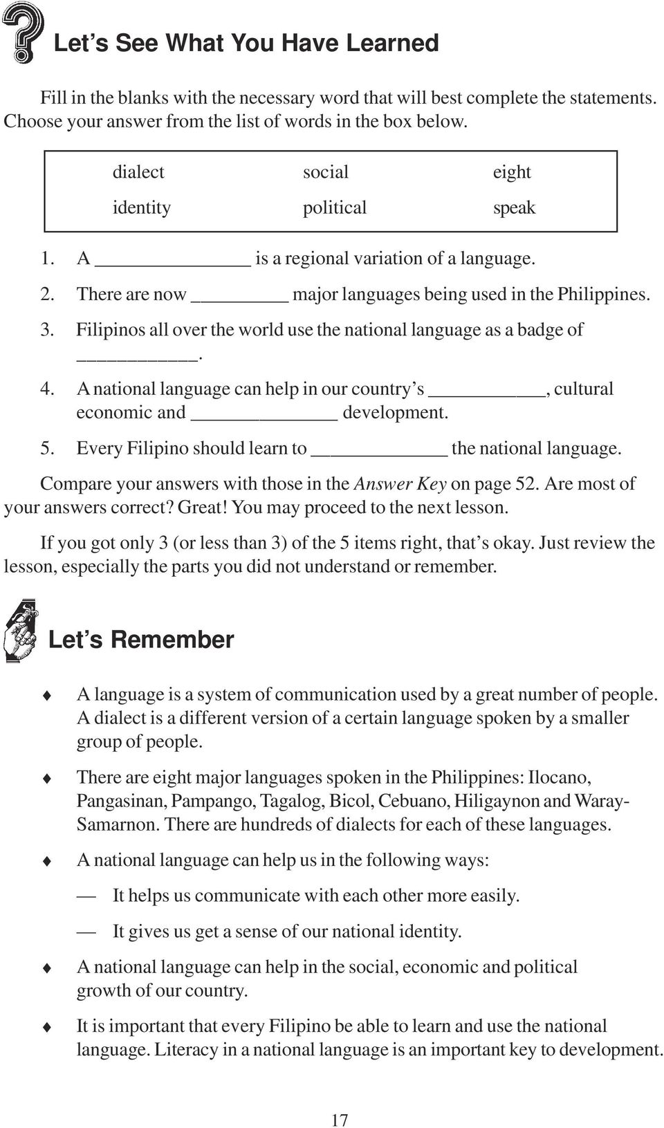Filipinos all over the world use the national language as a badge of. 4. A national language can help in our country s, cultural economic and development. 5.