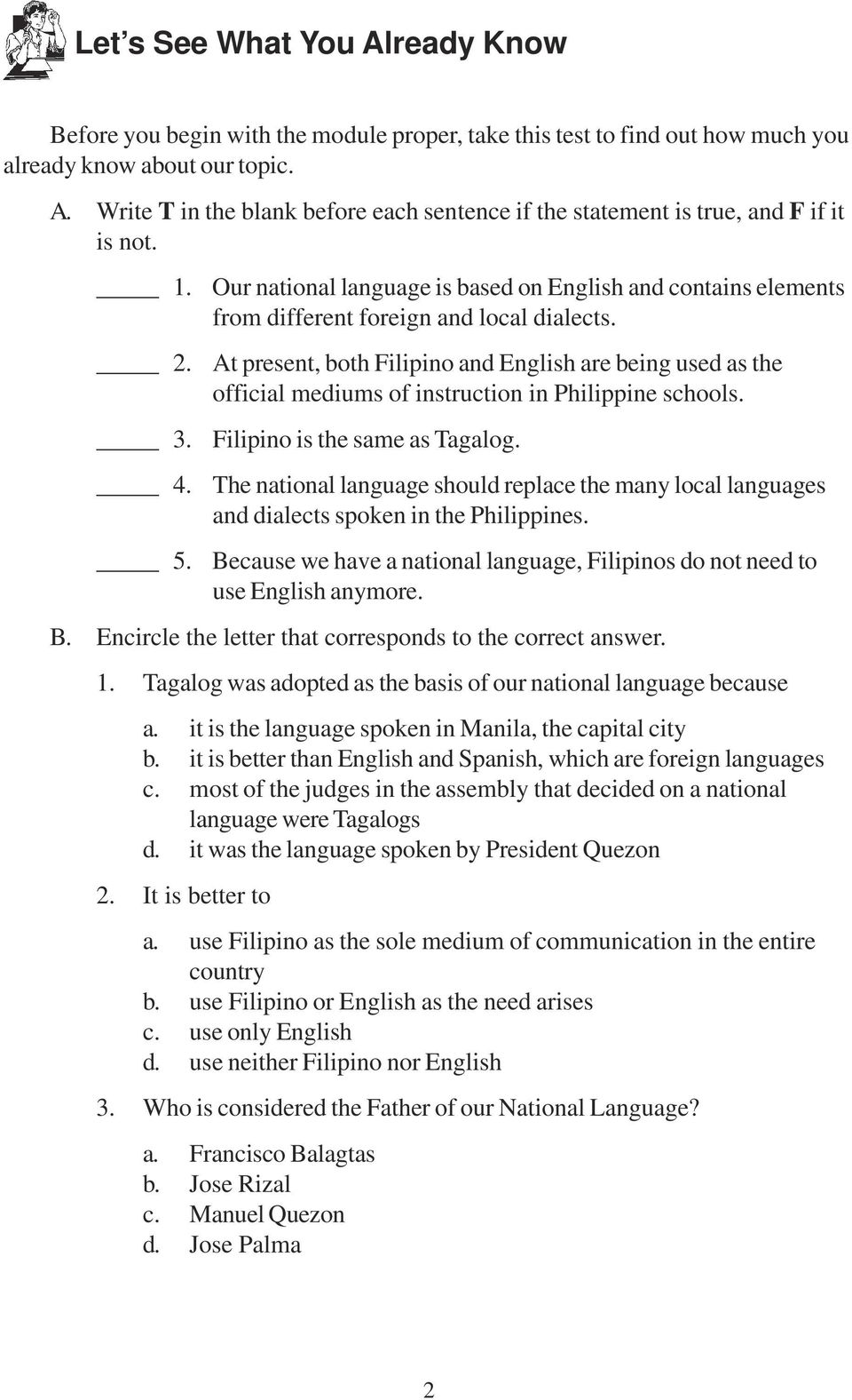 At present, both Filipino and English are being used as the official mediums of instruction in Philippine schools. Filipino is the same as Tagalog.