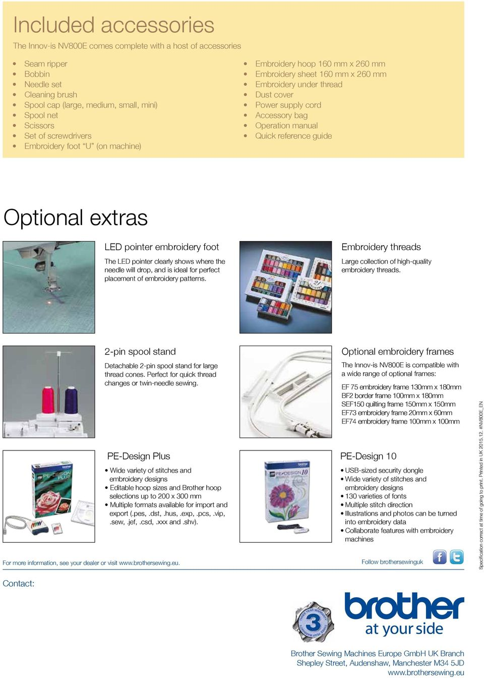 reference guide Optional extras LED pointer embroidery foot The LED pointer clearly shows where the needle will drop, and is ideal for perfect placement of embroidery patterns.