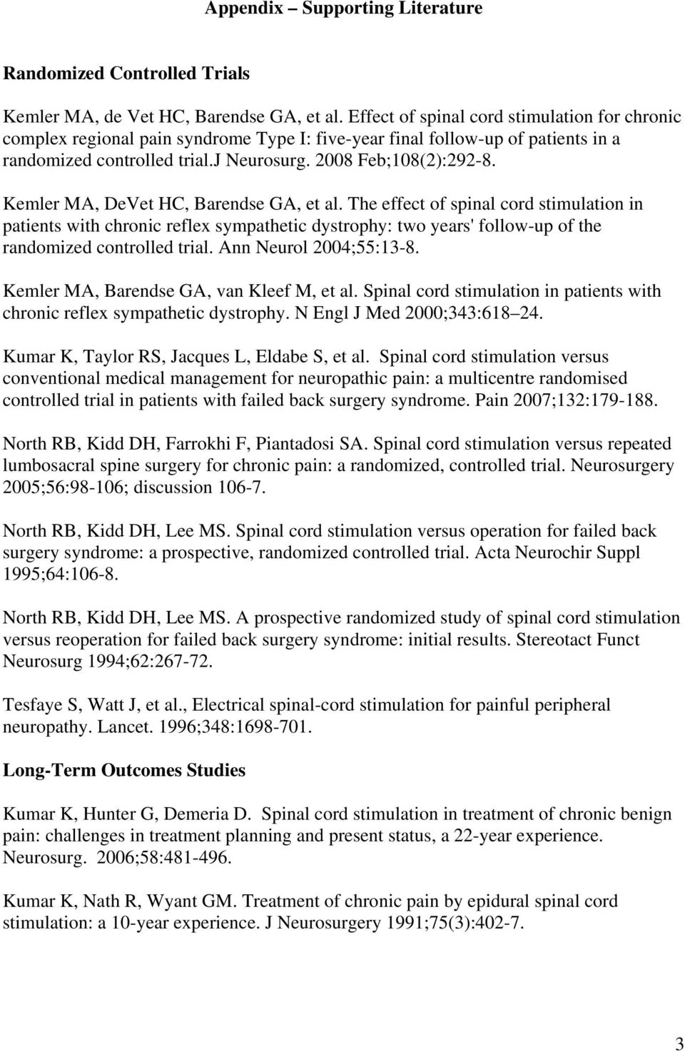 Kemler MA, DeVet HC, Barendse GA, et al. The effect of spinal cord stimulation in patients with chronic reflex sympathetic dystrophy: two years' follow-up of the randomized controlled trial.