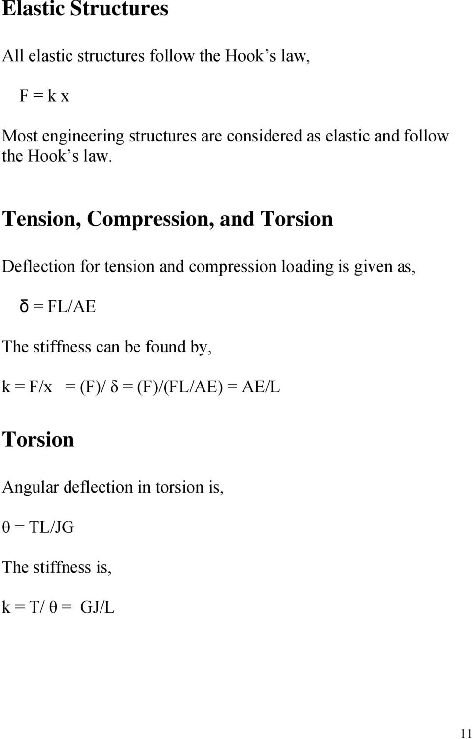 Tension, Compression, and Torsion Deflection for tension and compression loading is given as, δ = FL/AE