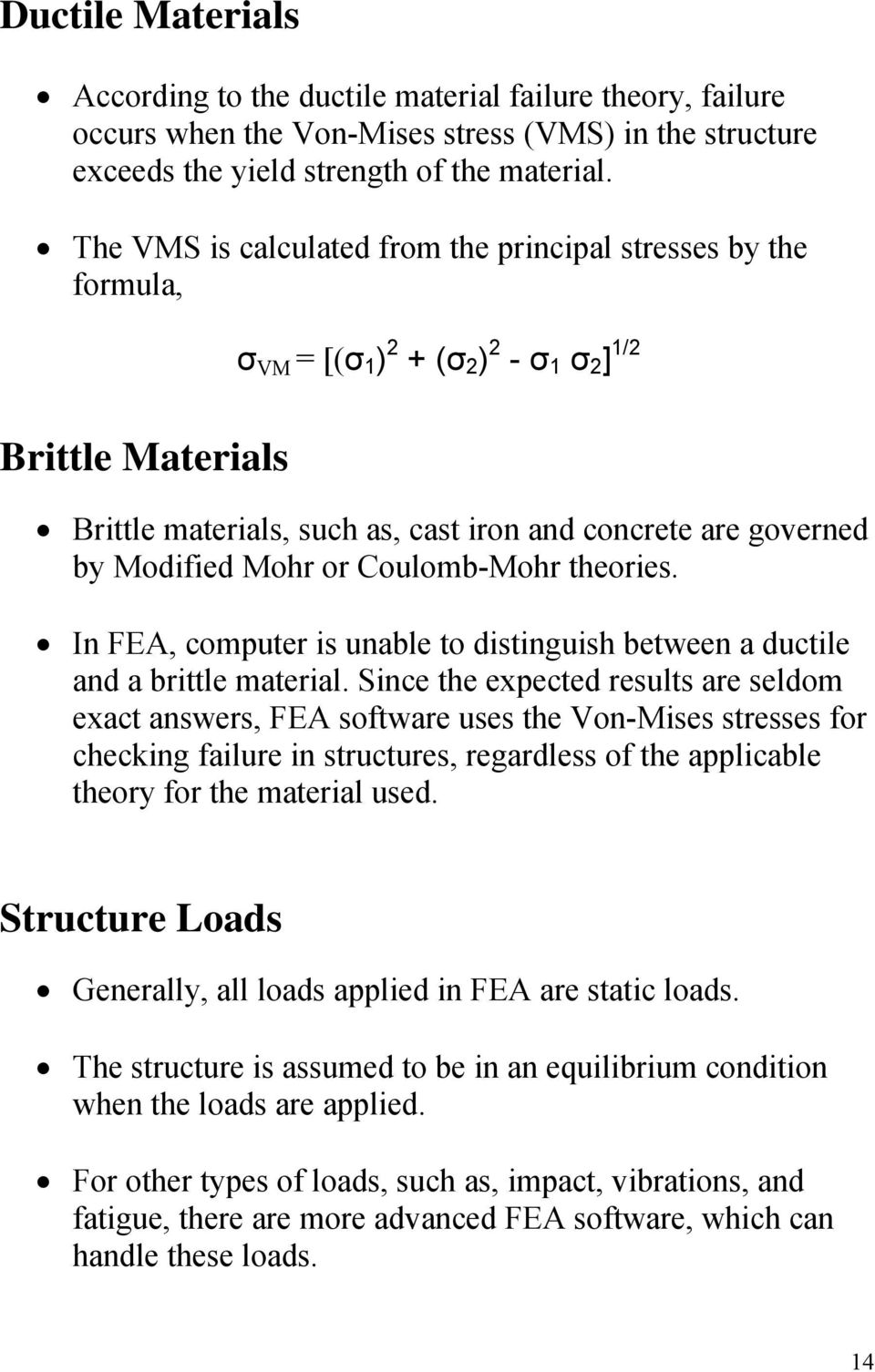 Modified Mohr or Coulomb-Mohr theories. In FEA, computer is unable to distinguish between a ductile and a brittle material.