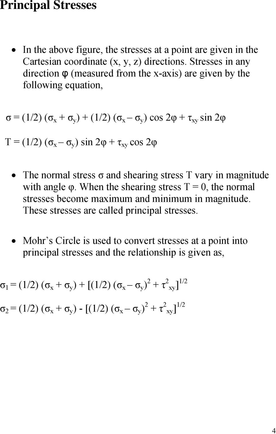 cos 2φ The normal stress σ and shearing stress Τ vary in magnitude with angle φ. When the shearing stress Τ = 0, the normal stresses become maximum and minimum in magnitude.
