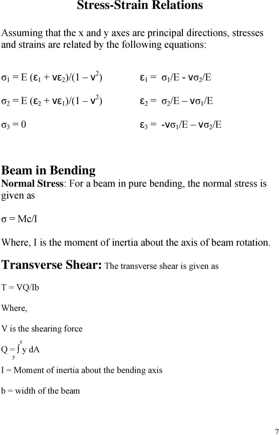 For a beam in pure bending, the normal stress is given as σ = Mc/I Where, I is the moment of inertia about the axis of beam rotation.
