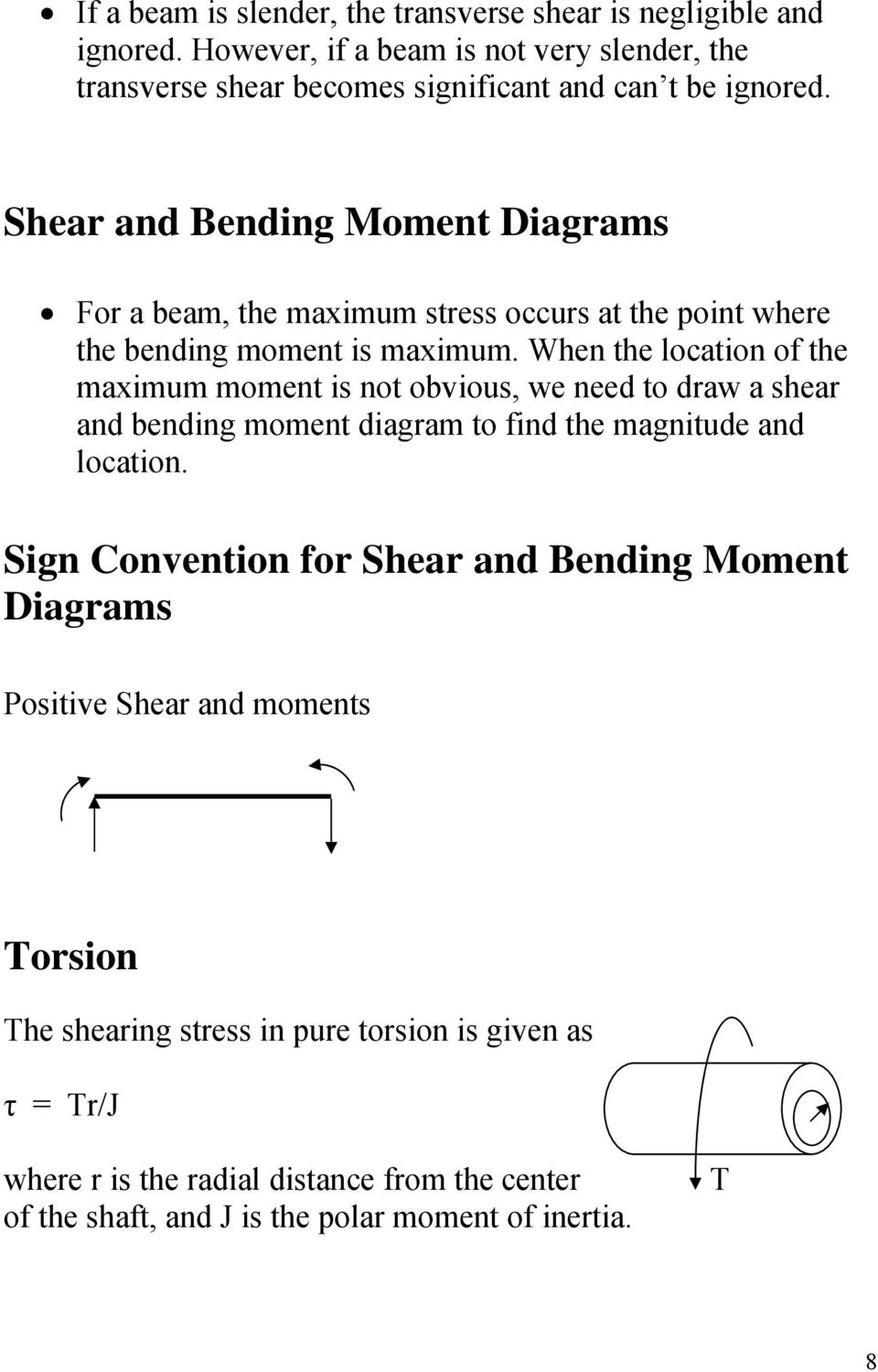 When the location of the maximum moment is not obvious, we need to draw a shear and bending moment diagram to find the magnitude and location.