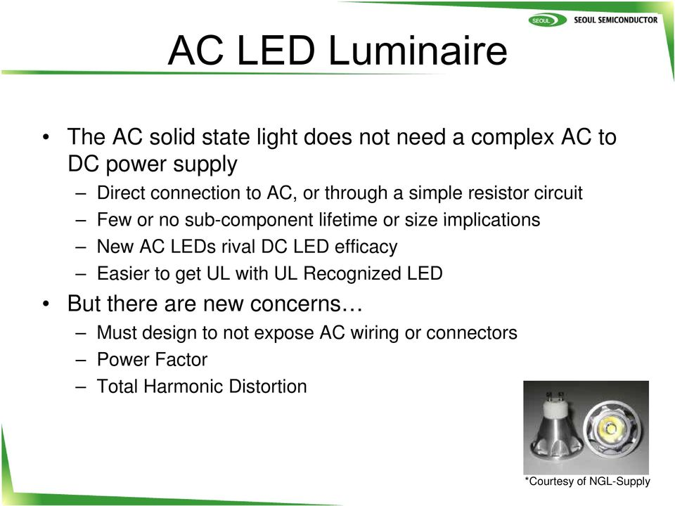 implications New AC LEDs rival DC LED efficacy Easier to get UL with UL Recognized LED But there are new