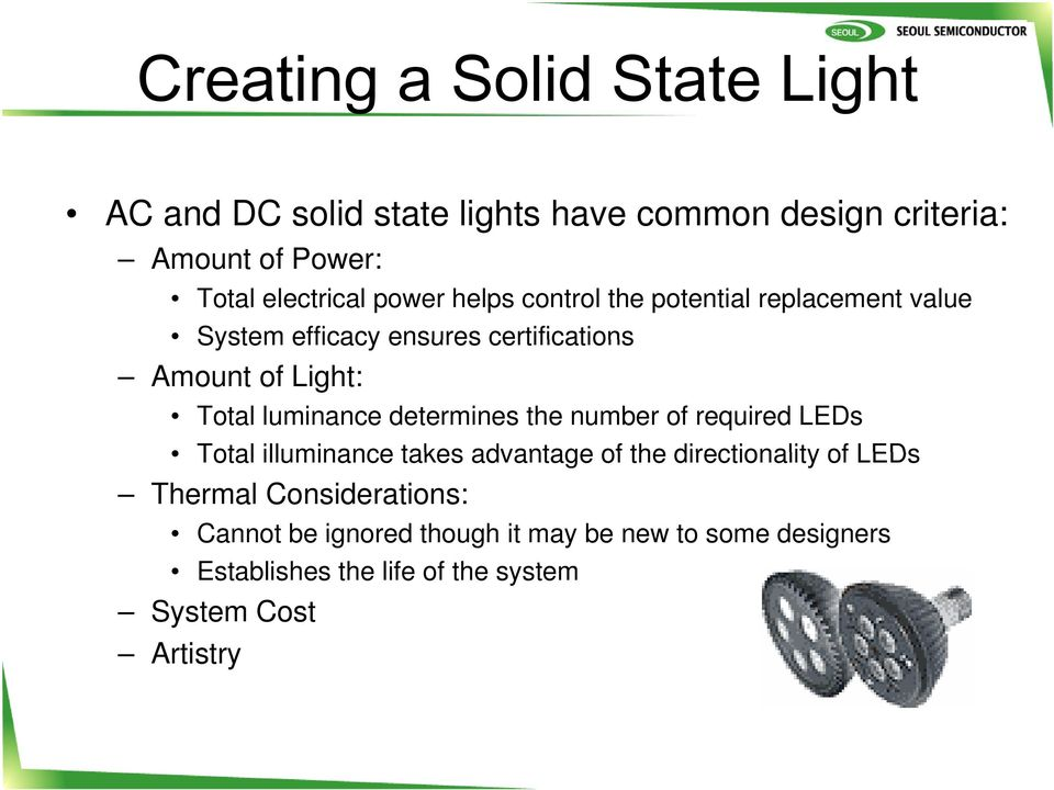 luminance determines the number of required LEDs Total illuminance takes advantage of the directionality of LEDs Thermal