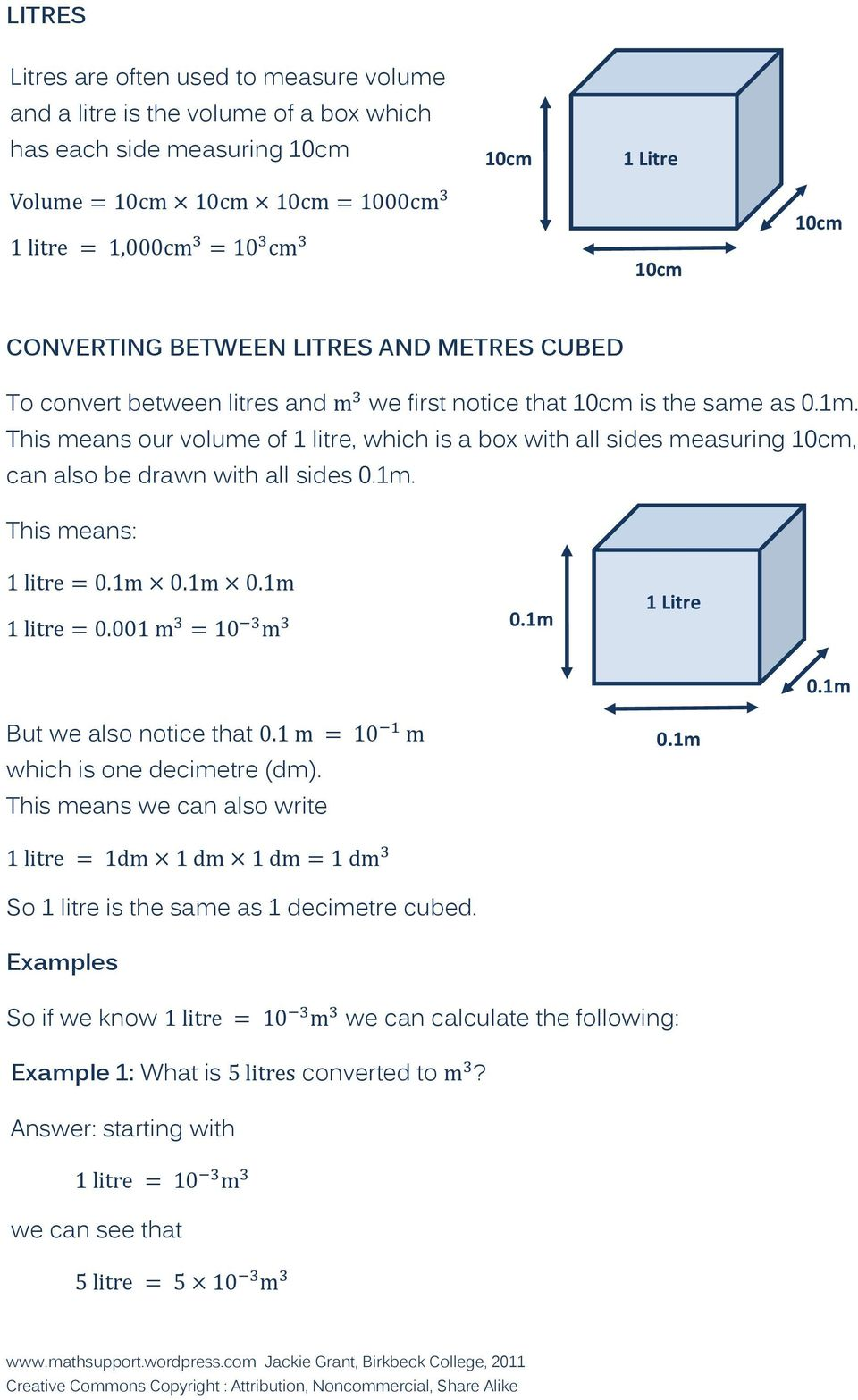 This means our volume of 1 litre, which is a box with all sides measuring 10cm, can also be drawn with all sides 0.1m. This means: 0.1m 1 Litre 0.