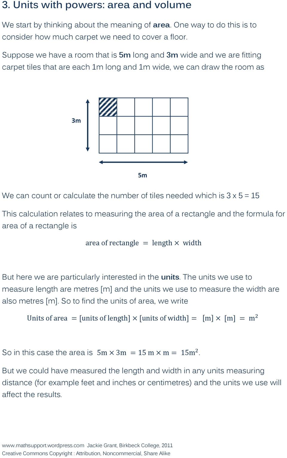 needed which is 3 x 5 = 15 This calculation relates to measuring the area of a rectangle and the formula for area of a rectangle is But here we are particularly interested in the units.
