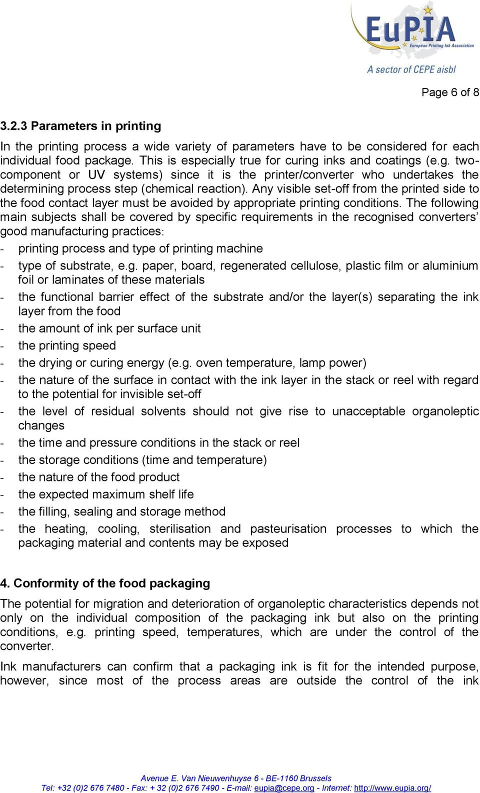 Any visible set-off from the printed side to the food contact layer must be avoided by appropriate printing conditions.
