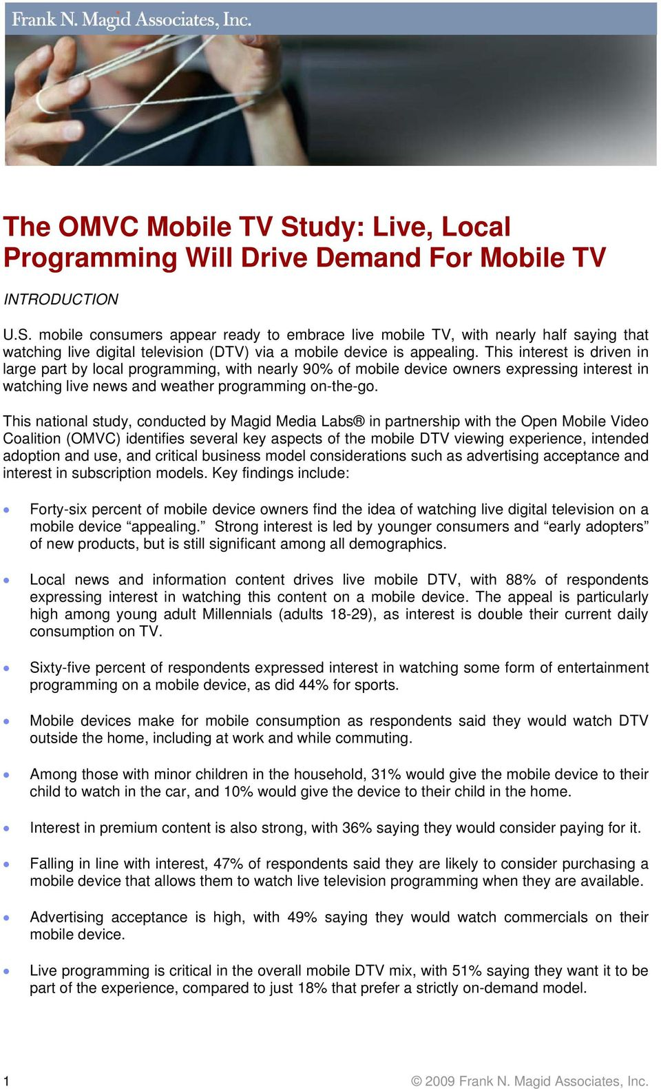 This national study, conducted by Magid Media Labs in partnership with the Open Mobile Video Coalition (OMVC) identifies several key aspects of the mobile DTV viewing experience, intended adoption