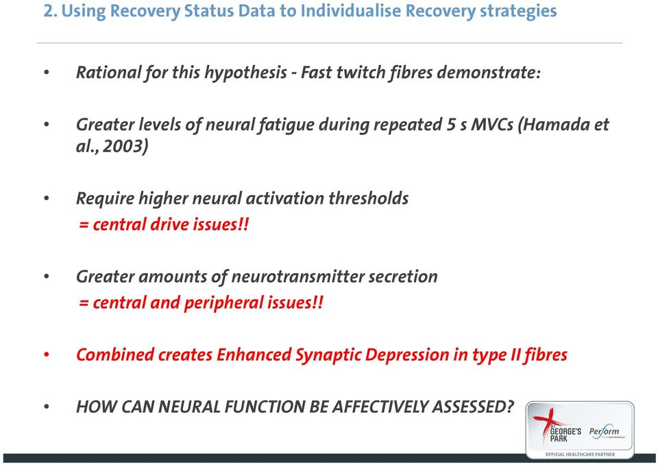 , 2003) Require higher neural activation thresholds = central drive issues!