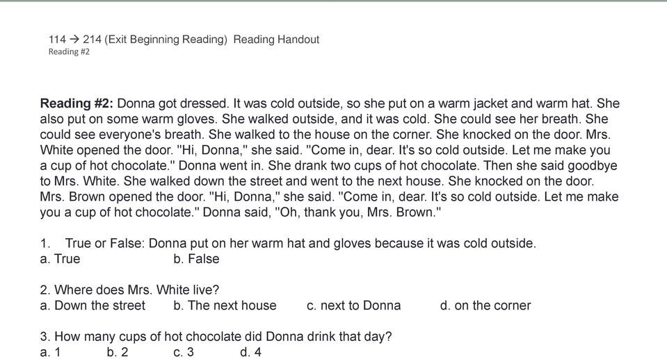 """Hi, Donna,"" she said. ""Come in, dear. It's so cold outside. Let me make you a cup of hot chocolate."" Donna went in. She drank two cups of hot chocolate. Then she said goodbye to Mrs. White."