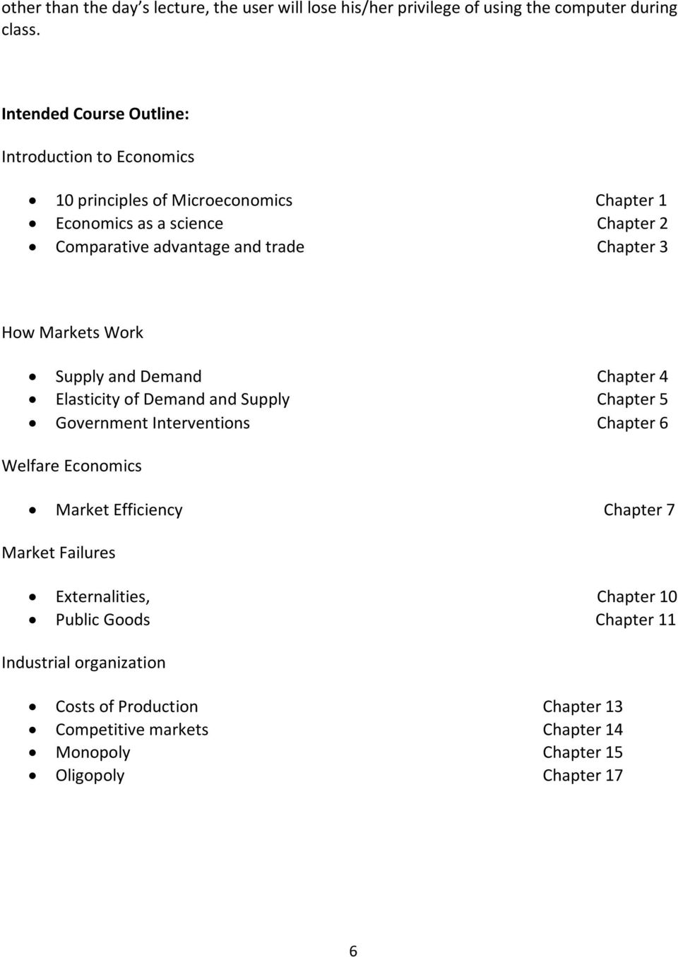 Chapter 3 How Markets Work Supply and Demand Chapter 4 Elasticity of Demand and Supply Chapter 5 Government Interventions Chapter 6 Welfare Economics Market