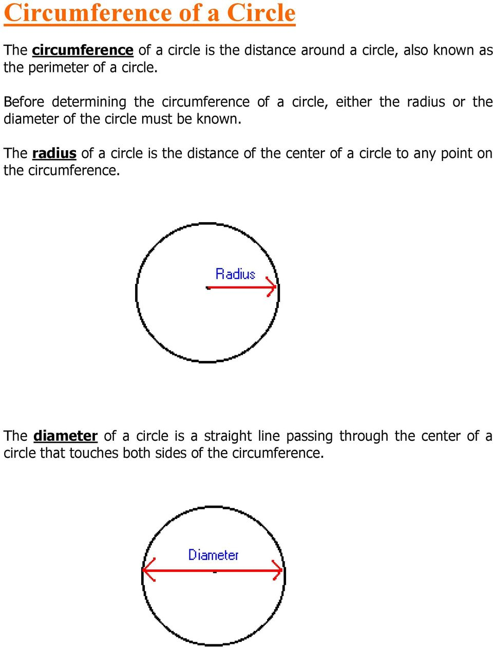Before determining the circumference of a circle, either the radius or the diameter of the circle must be known.