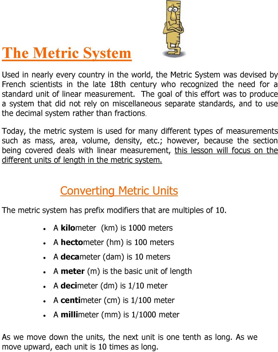 Today, the metric system is used for many different types of measurements such as mass, area, volume, density, etc.